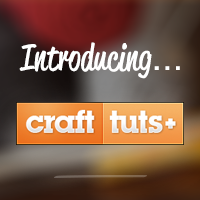 Announcing Crafttuts+: Teaching Everything Craft and Handmade!